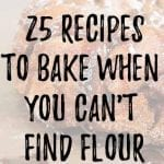 25 Recipes to Bake When You Can't Find Flour