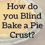 How do you Blind Bake a pie crust?